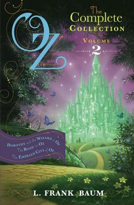 Oz, the Complete Collection: Dorothy & the Wizard in Oz; The Road to Oz; The Emerald City of Oz Volume 2 - Baum, L. F.