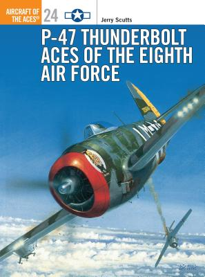 P-47 Thunderbolt Aces of the Eighth Air Force - Scutts, Jerry