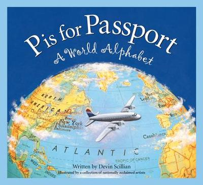 P Is for Passport: World Alpha - Scillian, Devin, and Ulmer, Michael, and Rose, Melanie (Illustrator)