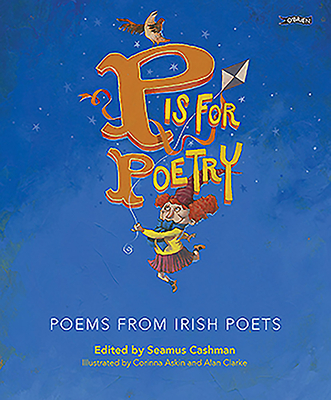 P is for Poetry: Poems from Irish Poets - Cashman, Seamus (Compiled by)