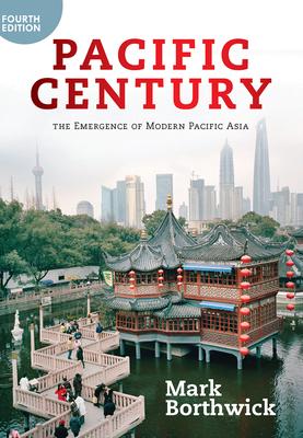 Pacific Century: The Emergence of Modern Pacific Asia - Borthwick, Mark