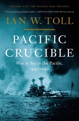 Pacific Crucible: War at Sea in the Pacific, 1941-1942 - Toll, Ian W