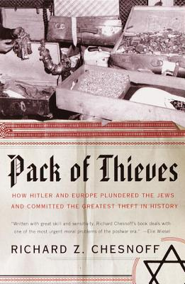 Pack of Thieves: How Hitler and Europe Plundered the Jews and Committed the Greatest Theft in History - Chesnoff, Richard Z