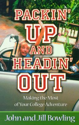 Packin' Up and Headin' Out: Making the Most of Your College Adventure - Bowling, Jill