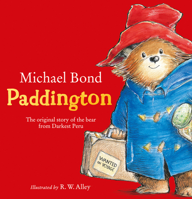 Paddington: The Original Story of the Bear from Peru - Bond, Michael, and Alley, R. W. (Illustrator), and Vaughan, Paul (Read by)