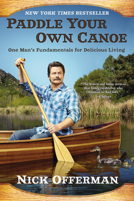 Paddle Your Own Canoe: One Man's Fundamentals for Delicious Living - Offerman, Nick