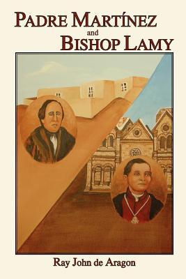 Padre Martinez and Bishop Lamy - De Aragon, Ray John