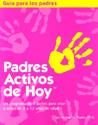 Padres Activos de Hoy: Un Programa de 3 Partes Para Criar a Ninos de 2 a 12 Anos de Edad (Spanish Edition of Active Parenting Today) - Popkin, Michael, Ph.D.