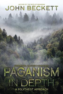 Paganism in Depth: A Polytheist Approach - Beckett, John