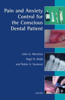 Pain and Anxiety Control for the Conscious Dental Patient - Meechan, John G, and Meechan, Robb Seymour, and Seymour, Robin A