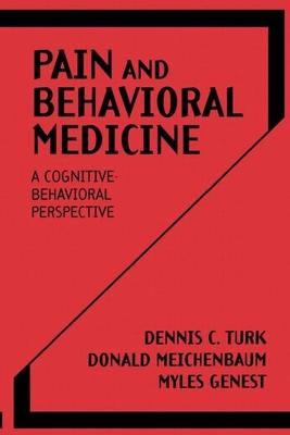 Pain and Behavioral Medicine: A Cognitive-Behavioral Perspective - Turk