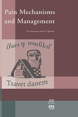 Pain Mechanisms and Management - Ayrapetyan, S N (Editor), and Apkarian, A V (Editor)