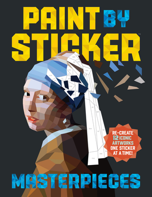 Paint by Sticker Masterpieces: Re-Create 12 Iconic Artworks One Sticker at a Time! - Workman Publishing