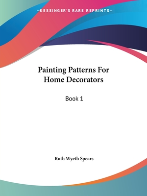 Painting Patterns for Home Decorators: Book 1 - Spears, Ruth Wyeth