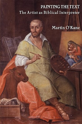 Painting the Text: The Artist as Biblical Interpreter - O'Kane, Martin