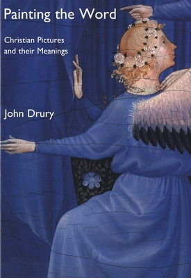 Painting the Word: Christian Pictures and Their Meanings - Drury, John