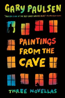 Paintings from the Cave: Three Novellas - Paulsen, Gary