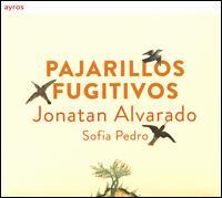 Pajarillos Fugitivos - Jonatan Alvarado (tenor); Jonatan Alvarado (renaissance guitar); Jonatan Alvarado (baroque guitar);...