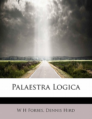 Palaestra Logica - Forbes, W H, and Hird, Dennis