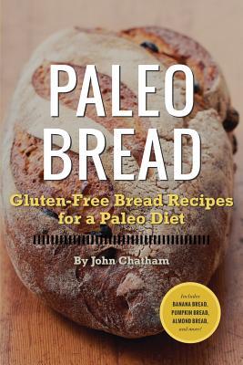 Paleo Bread: Gluten-Free Bread Recipes for a Paleo Diet - Chatham, John