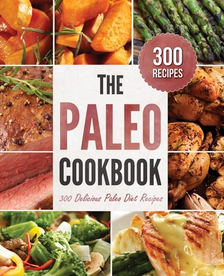 Paleo Cookbook: 300 Delicious Paleo Diet Recipes - Rockridge Press