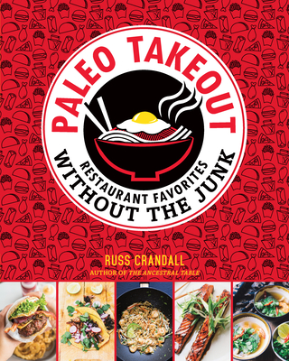Paleo Takeout: Restaurant Favorites Without the Guilt - Crandall, Russ