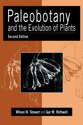Paleobotany and the Evolution of Plants - Stewart, Wilson N, and Rothwell, Gar W