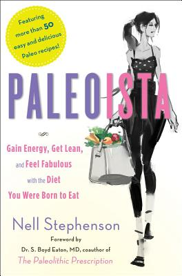 Paleoista: Gain Energy, Get Lean, and Feel Fabulous with the Diet You Were Born to Eat - Stephenson, Nell