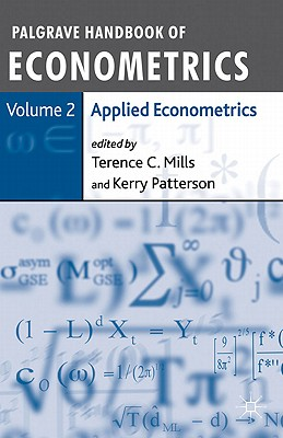 Palgrave Handbook of Econometrics: Volume 2: Applied Econometrics - Mills, Terence C. (Editor), and Patterson, Kerry (Editor)