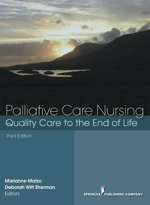 Palliative Care Nursing: Quality Care to the End of Life - PhD RN GNP CS (Editor), and PhD RN Anp CS (Editor)