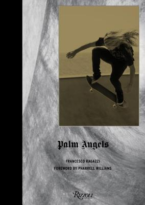 Palm Angels - Ragazzi, Francesco, and Williams, Pharrell (Introduction by), and Vacheron, Joel (Contributions by)