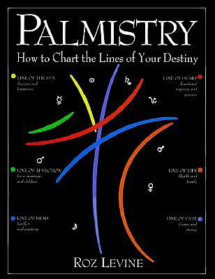 Palmistry: How to Chart the Lines of Your Life - Levine, Roz