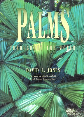 Palms Throughout the World: Palms Throughout the World - Jones, David L