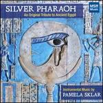 Pamela Sklar: Silver Pharaoh - An Original Tribute to Ancient Egypt