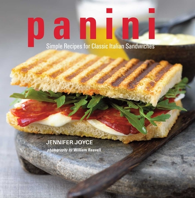 Panini: Simple Recipes for Classic Italian Sandwiches - Joyce, Jennifer