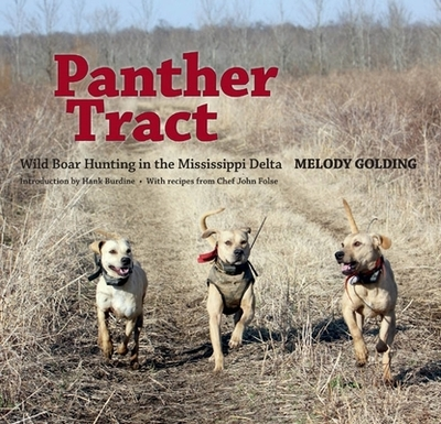 Panther Tract: Wild Boar Hunting in the Mississippi Delta - Golding, Melody, and Burdine, Hank (Introduction by), and Folse, John, Chef (Contributions by)