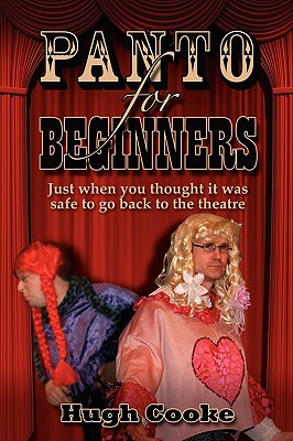 Panto for Beginners - Just When You Thought It Was Safe to Go Back to the Theatre - Pantomimes and Plays for Schools, Classrooms and Theatres - Cooke, Hugh