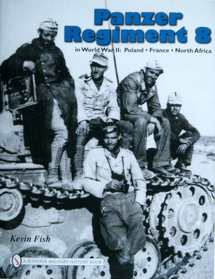 Panzer Regiment 8: Poland . France . North Africa - Fish, Kevin