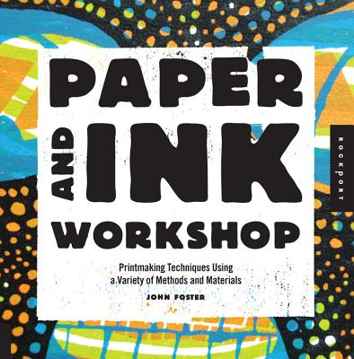 Paper and Ink Workshop: Printmaking Techniques Using a Variety of Methods and Materials - Foster, John