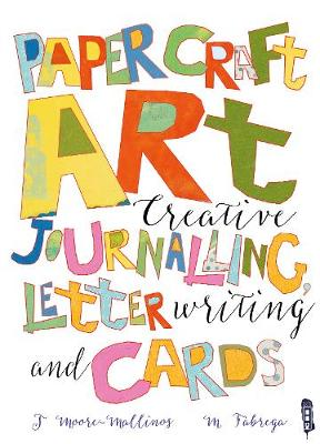 Paper Craft Art: Creative Journalling, Letter Writing and Cards - Moore-Mallinos, Jennifer