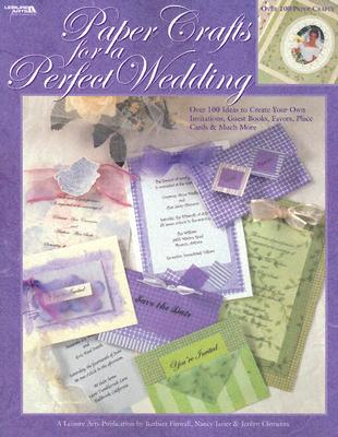 Paper Crafts for a Perfect Wedding - Leisure Arts (Creator)