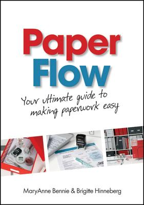 Paper Flow: Your Ultimate Guide to Making Paperwork Easy - Bennie, MaryAnne, and Hinneberg, Brigitte