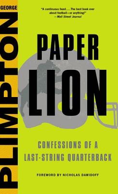 Paper Lion: Confessions of a Last-String Quarterback - Plimpton, George, and Dawidoff, Nicholas (Foreword by)