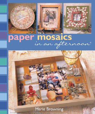 Paper Mosaics in an Afternoon - Browning, Marie