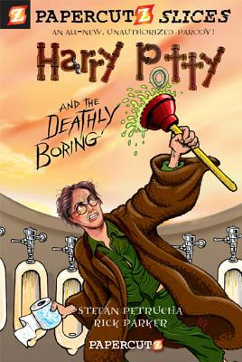 Papercutz Slices #1: Harry Potty and the Deathly Boring: Harry Potty and the Deathly Boring - Petrucha, Stefan