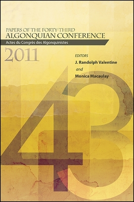 Papers of the Forty-Third Algonquian Conference: Actes Du Congres Des Algonquinistes - Macaulay, Monica (Editor)