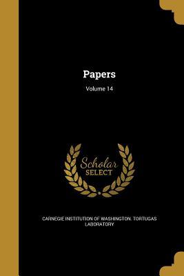 Papers; Volume 14 - Carnegie Institution of Washington Tort (Creator), and Carnegie Institution of Washington Dept (Creator)