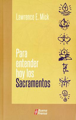 Para Entender Hoy los Sacramentos - Mick, Lawrence E