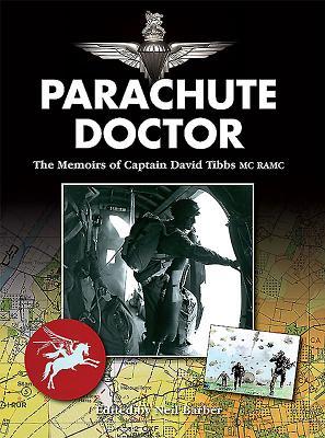 Parachute Doctor: The Memoirs of Captain David Tibbs - Tibbs, David J., and Barber, Neil (Editor)