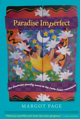 Paradise Imperfect: An American Family Moves to the Costa Rican Mountains - Page, Margot
